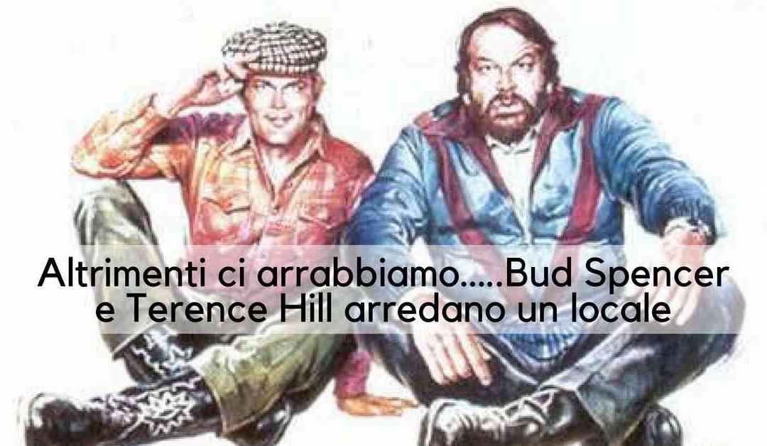 Altrimenti ci arrabbiamo…Bud Spencer e Terence Hill arredano un locale
