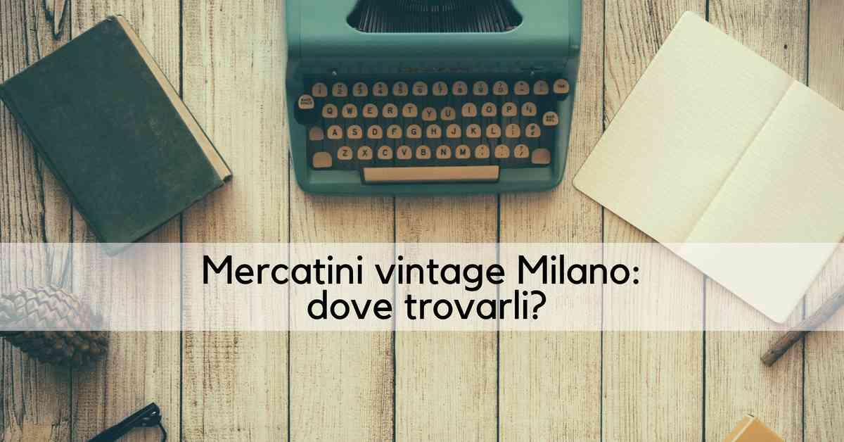 mercatini vintage milano_dove trovarli