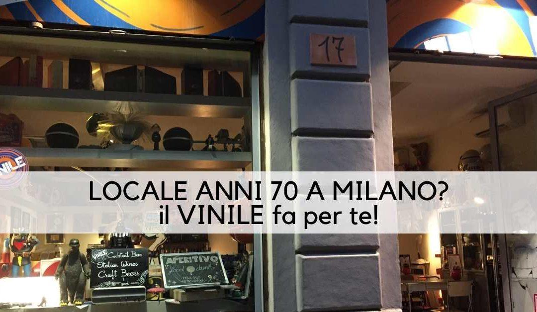 Cerchi un locale anni 70 a Milano? Il Vinile fa per te!